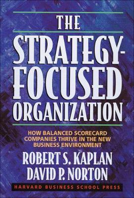 The Strategy-Focused Organization: How Balanced Scorecard Companies Thrive in the New Business Environment (Dust jacket missing) by Robert S. Kaplan, Davic P. Norton