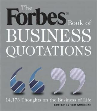 The Forbes Book of Business Quotations: 14,173 Thoughts on the Business of Life by Ted Goodman (Ed.)