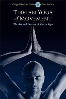 Tibetan Yoga of Movement: The Art and Practice of Yantra Yoga by Chogyal Namkhai Norbu, Fabio Andrico
