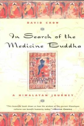 In Search of the Medicine Buddha: A Himalayan Journey by David Crow