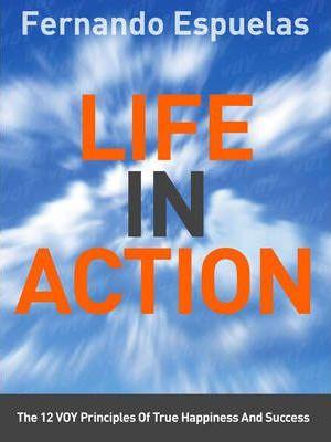 Life In Action: The 12 VOY Principles of True Happiness and Success by Fernando Espuelas