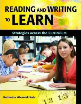 Reading and Writing to Learn: Strategies Across the Curriculum by Katherine Wiesolek Kuta