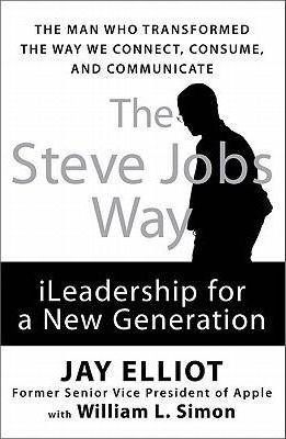 The Steve Jobs Way: iLeadership for a New Generation by Jay Elliot