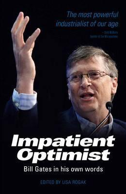 Impatient Optimist: Bill Gates in His Own Words by Lisa Rogak (Ed.)
