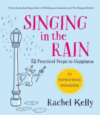 Singing in the Rain: An Inspirational Workbook by Rachel Kelly