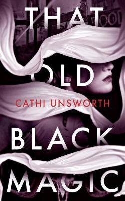 That Old Black Magic by Cathi Unsworth