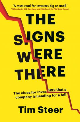 The Signs Were There: The Clues for Investors that a Company is Heading for a Fall by Tim Steer