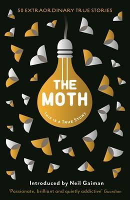 The Moth: 50 Extraordinary True Stories by Catherine Burns (Ed.)