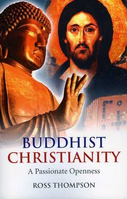 Buddhist Christianity: A Passionate Openness by Ross Thompson