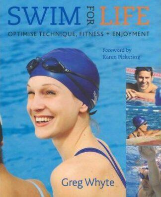 Swim for Life: Optimise Technique, Fitness + Enjoyment by Greg Whyte