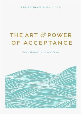 The Art and Power of Acceptance: Your Guide to Inner Peace by Ashley Davis Bush