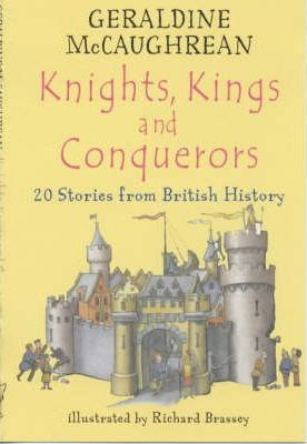 Knights, Kings and Conquerors: 20 Stories from British History by Geraldine Mccaughrean