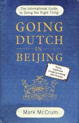 Going Dutch in Beijing: The International Guide to Doing the Right Thing by Mark McCrum