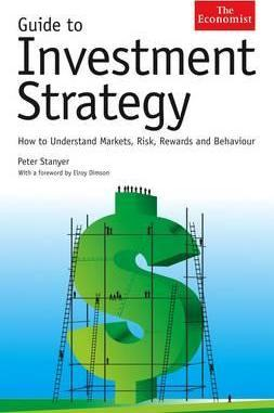Guide To Investment Strategy: How to Understand Markets, Risk, Rewards and Behaviour by Peter Stanyer