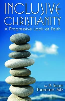 Inclusive Christianity: A Progressive Look at Faith by R. Scott Thornton