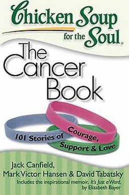Chicken Soup for the Soul: The Cancer Book: 101 Stories of Courage, Support  Love by Jack Canfield