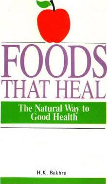 Foods That Heal: The Natural Way to Good Health by H. K. Bakhru