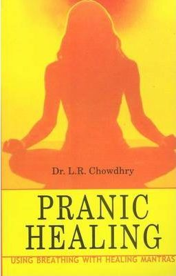 Pranic Healing : Using Breathing with Healing Mantras by L. R. Chowdhry