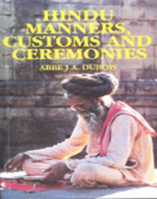 Hindu Manners, Customs and Ceremonies by Abbe J. A. DuBois