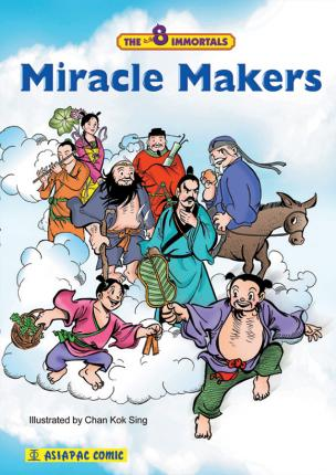 The Eight Immortals: Miracle Makers by Chan Kok Sing, Geraldine Chay