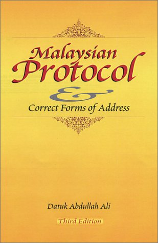Malaysian Protocol & Correct Forms Of Address by Abdullah Ali