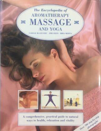 The Encyclopedia of Aromatherapy, Massage and Yoga by Carole McGilvery, Jimi Reed, Mira Mehta