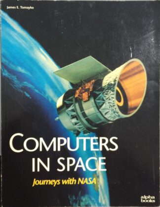 Computers in Space: Journeys with NASA by James E. Tomayko