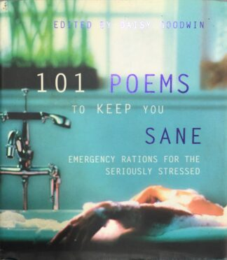 101 Poems to Keep You Sane: Emergency Rations for the Seriously Stressed by Daisy Goodwin (ed.)