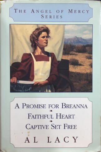 The Angel of Mercy Series: A Promise For Breanna / Faithful Heart / Captive Set Free by Al Lacy