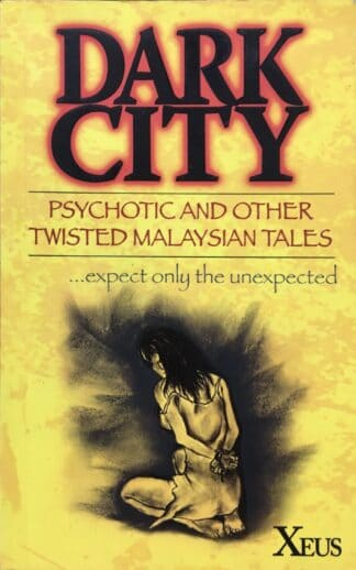 Dark City: Psychotic and Other Twisted Malaysian Tales by Xeus