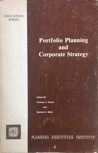 Portfolio Planning and Corporate Strategy (1983) by Thomas H. Naylor, Michele H. Mann (eds.)
