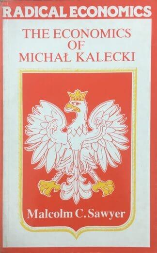 The Economics Of Michał Kalecki (1985) by Malcolm C. Sawyer