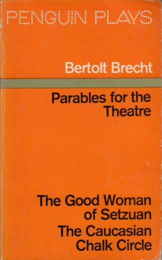 Parables for the Theatre: The Good Woman of Setzuan / The Caucasian Chalk Circle by Bertolt Brecht