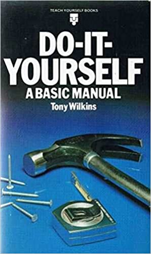 Do-It-Yourself: A Basic Manual (1980) by Tony Wilkins