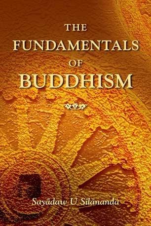 The Fundamentals of Buddhism by Sayadaw U Silananda