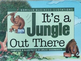 It's a Jungle Out There: Gorilla Business Quotations by Bruce Goodmansen