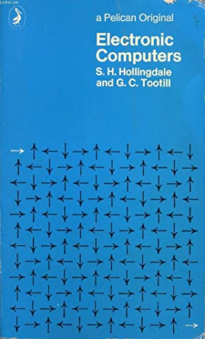 Electronic Computers (1980) by S. H. Hollingdale, G. C. Tootill