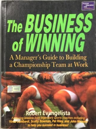 The Business of Winning: A Manager's Guide to Building a Championship Team at Work by Robert Evangelista