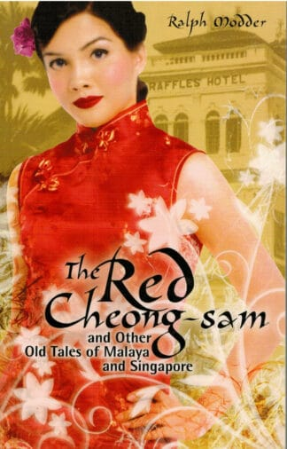 The Red Cheong-sam and Other Old Tales of Malaya and Singapore by Ralph Modder