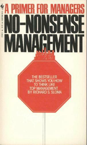 No-Nonsense Management: A Primer for Managers by Richard S. Sloma