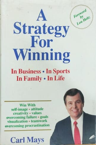 A Strategy for Winning: In Business, In Sports, In Family, In Life by Carl Mays