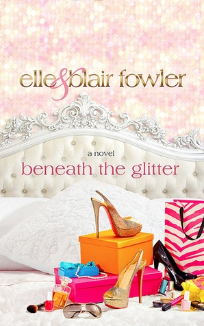 Beneath the Glitter by Elle Fowler, Blair Fowler