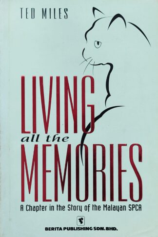 Living all the Memories: A Chapter in the Story of the Malayan SPCA by Ted Miles