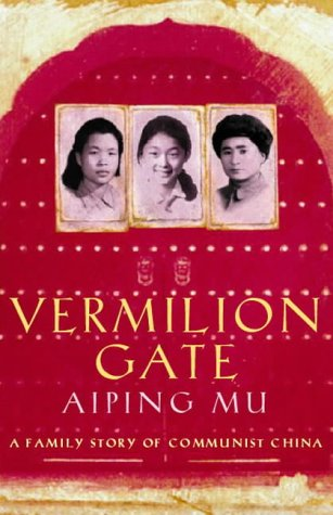 Vermilion Gate: A Family Story of Communist China by Aiping Mu