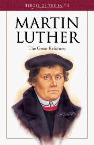 Martin Luther: The Great Reformer by Edwin P. Booth
