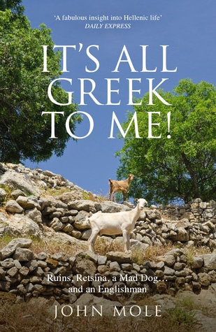 It's All Greek to Me!: Ruins, Retsina, a Mad Dog... and an Englishman by John Mole