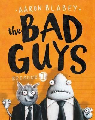 The Bad Guys Episode 1 by Aaron Blabey