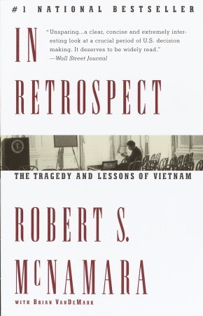 In Retrospect: The Tragedy and Lessons of Vietnam by Robert S. McNamara