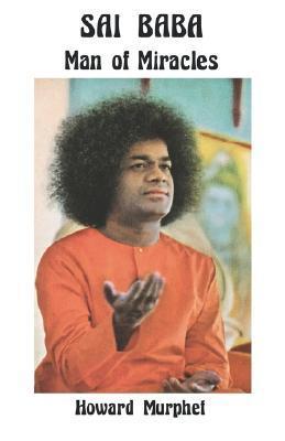 Sai Baba: Man of Miracles by Howard Murphet