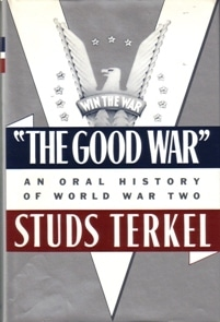 The Good War: An Oral History of WWII by Studs Terkel